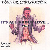 Its All About Love, Vol.1 by Walter Christopher