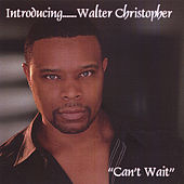 Can't Wait by Walter Christopher
