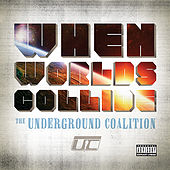When Worlds Collide by The Underground Coalition