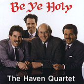 Be Ye Holy by The Haven Quartet