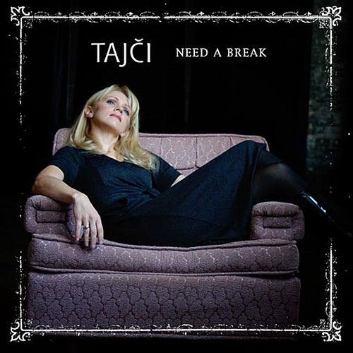 Need a Break by Tajci