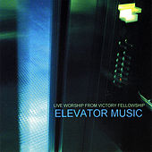 Elevator Music by Victory Fellowship Worship Band