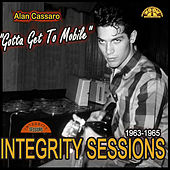 Gotta Get To Mobile: Integrity Sessions 1963-1965 by Alan Cassaro