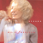 All Is Forgiven by Ashana