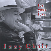 For Your Love by IZZY CHAIT