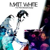 It's The Good Crazy by Matt White