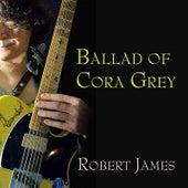 Ballad of Cora Grey by Robert James