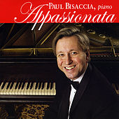 Appassionata: Beethoven, Liszt, Chopin, Rachmaninoff, Khachaturian, Debussy, Prokofiev, Glass by Paul Bisaccia