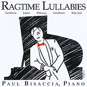 Ragtime Lullabies: Gershwin, Joplin, Debussy, Billy Joel, Sondheim, Andrew Lloyd Webber by Paul Bisaccia