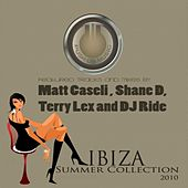 Ibiza Summer Collection 2010 (Tracks and Mixes by Matt Caseli, Shane D, Terry Lex and Dj Ride) by Various Artists