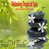 Relaxing Tropical Spa Music for Massage, Yoga and Healing by Tropical Spa Relaxation