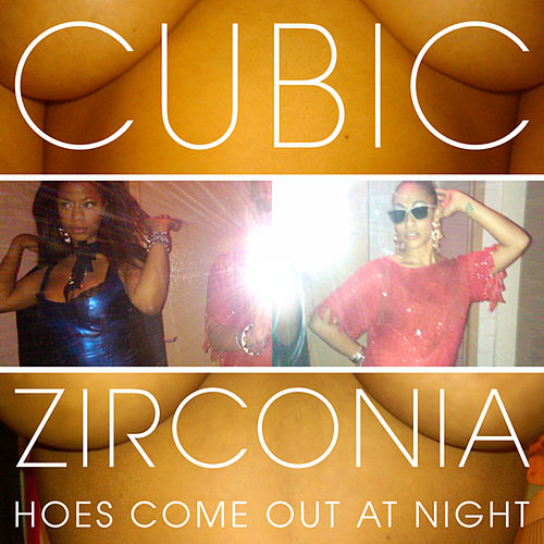 Hoes Come Out At Night by Cubic Zirconia