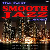 The Best Smooth Jazz Ever: Smooth Jazz #1s By the All Stars of Smooth Jazz 50 Classics by Various Artists