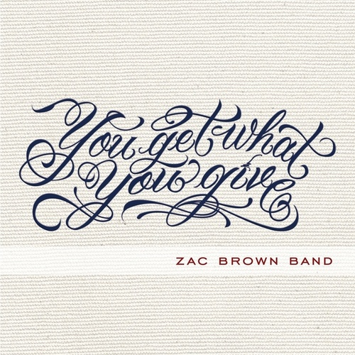 You Get What You Give by Zac Brown Band