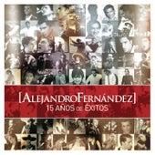 Alejandro Fernandez 15 Años De Exitos by Alejandro Fernández