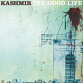 The Good Life by Kashmir