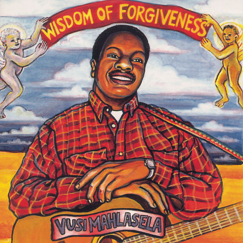 Wisdom Of Forgiveness by Vusi Mahlasela