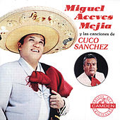 Miguel Aceves Mejia Y Las Canciones De Cuco Sanchez by Various Artists