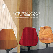 The Murmur Years - The Best of Something For Kate 1996 - 2007 by Something For Kate