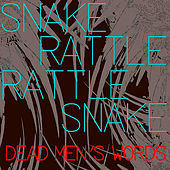 Dead Men's Words by Snake Rattle Rattle Snake