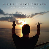 While I Have Breath by David Carroll