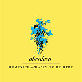Homesick & Happy To Be Here by Aberdeen