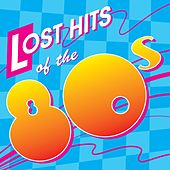 Lost Hits Of The 80's (All Original Artists & Versions) by Various Artists