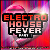 Electro House Fever - Part 1 by Various Artists