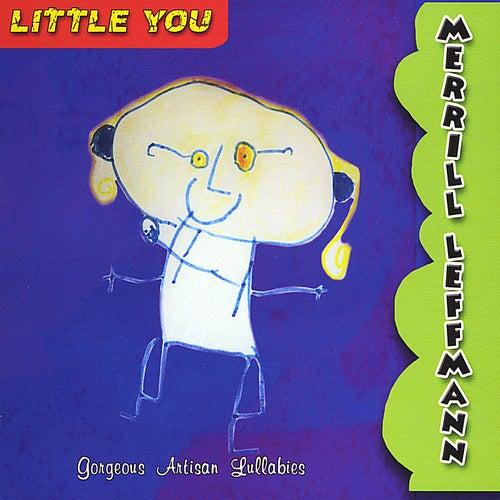 Little You - Gorgeous Artisan Lullabies by Merrill Leffmann