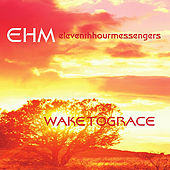 Wake To Grace by EHM Eleventhhourmessengers