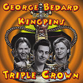 Triple Crown by George Bedard & The Kingpins