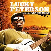 You Can Always Turn Around by Lucky Peterson