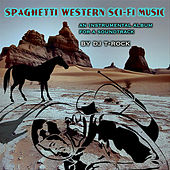 Spaghetti Western Sci-Fi Music (an instrumental album for a soundtrack) by DJ T-Rock
