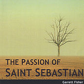 The Passion of Saint Sebastian by Garrett Fisher