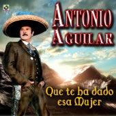 Que Te Ha Dado Esa Mujer - Antonio Aguilar by Antonio Aguilar