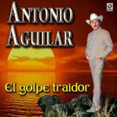 El Golpe Traidor - Antonio Aguilar by Antonio Aguilar