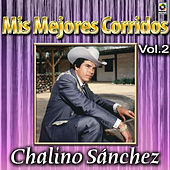 Mis Mejores Corridos Vol. 2 by Chalino Sanchez