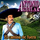 El Camisa De Fuera - Antonio Aguilar by Antonio Aguilar