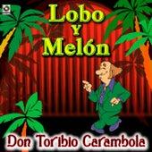 Don Toribio Carambola - Lobo Y Melon by Lobo Y Melon