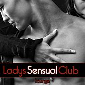 Ladies Club Lounge Volume, Sensual by Various Artists