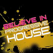 Believe In Progressive House Vol. 2 (With a Techy Electro Touch, Ibizastyle) by Various Artists