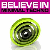 Believe In Minimal Techno Vol. 2 (Best Underground Tracks from Minimal House Via Tech House to Techno) by Various Artists