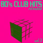 80's Club Hits Reloaded Vol.3 - Best Of Club, Dance, House, Electro And Techno Remix Collection by Various Artists