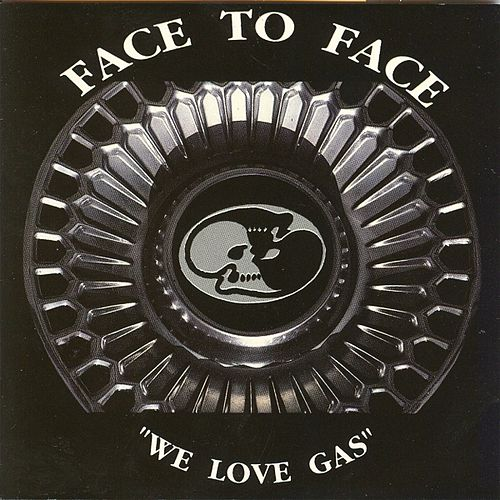 We love gas by Face to Face
