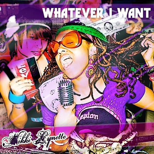 Whatever I Want by Nikki Lynette