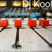 Have a Good Time by DJ Kool