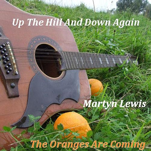 Up The Hill And Down Again,The Oranges Are Coming by Martyn Lewis
