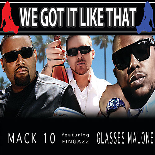 We Got It Like That by Mack 10