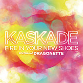 Fire In Your New Shoes by Kaskade