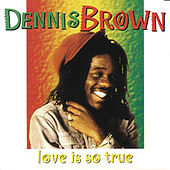 Love is so true by Dennis Brown